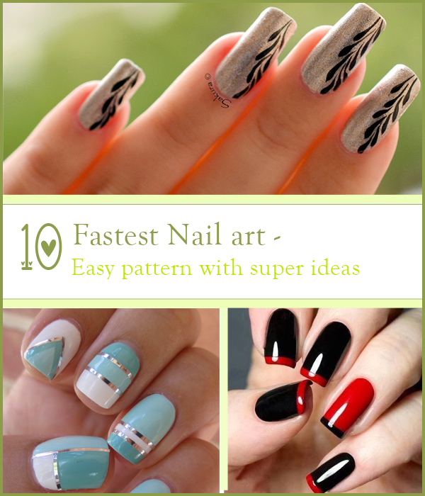 10 Fastest Nail Art Design -Easy Pattern With Super Ideas
